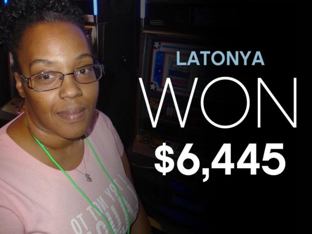 LaTonya-Won $6,445